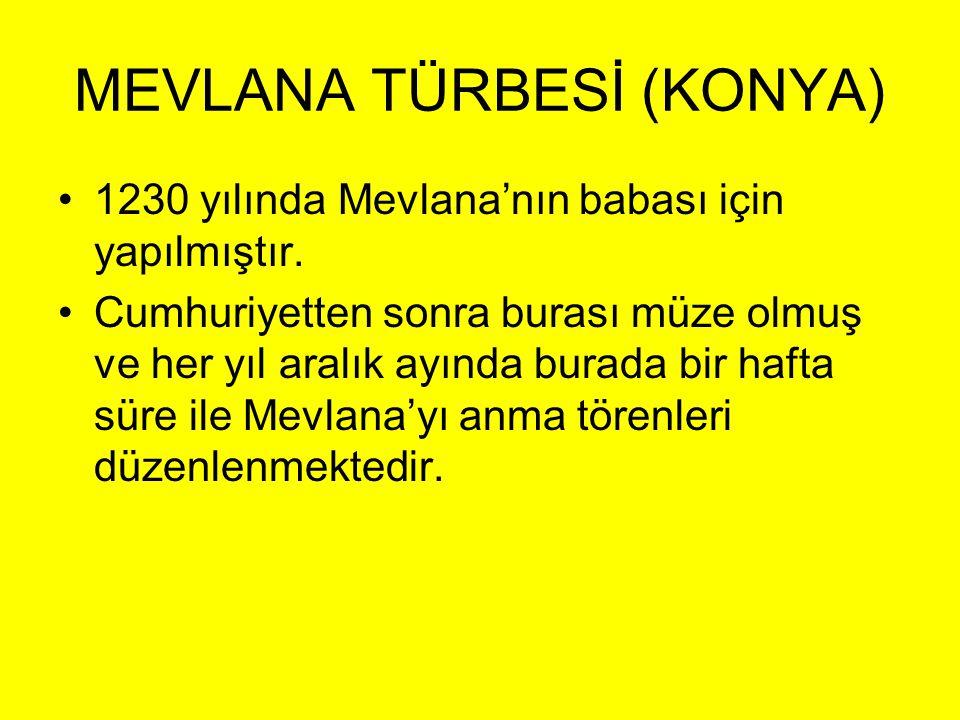 MEVLANA TÜRBESİ (KONYA) •1230 yılında Mevlana'nın babası için yapılmıştır. •Cumhuriyetten sonra burası müze olmuş ve her yıl aralık ayında burada bir