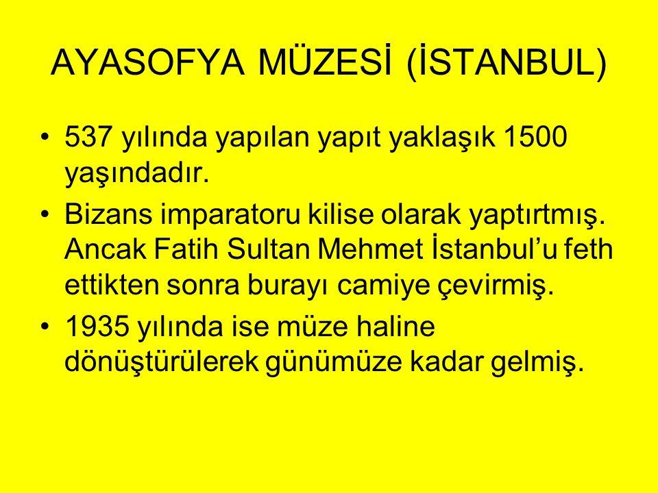 AYASOFYA MÜZESİ (İSTANBUL) •5•537 yılında yapılan yapıt yaklaşık 1500 yaşındadır. •B•Bizans imparatoru kilise olarak yaptırtmış. Ancak Fatih Sultan Me