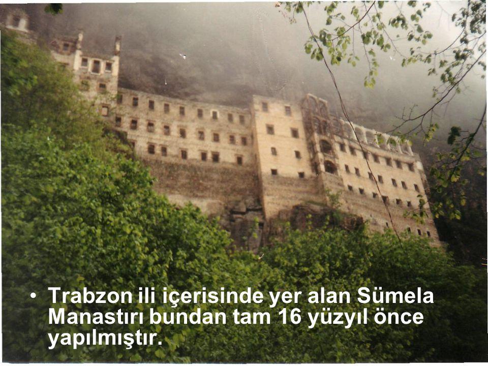 •T•Trabzon ili içerisinde yer alan Sümela Manastırı bundan tam 16 yüzyıl önce yapılmıştır.