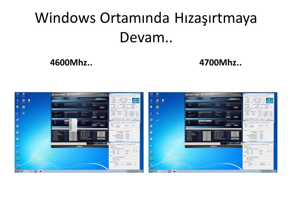 Windows Ortamında Hızaşırtmaya Devam.. 4600Mhz.. 4700Mhz..