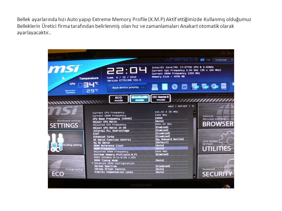 Bellek ayarlarında hızı Auto yapıp Extreme Memory Profile (X.M.P) Aktif ettiğimizde Kullanmış olduğumuz Belleklerin Üretici firma tarafından belirlenmiş olan hız ve zamanlamaları Anakart otomatik olarak ayarlayacaktır..