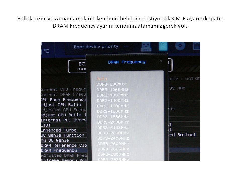 Bellek hızını ve zamanlamalarını kendimiz belirlemek istiyorsak X.M.P ayarını kapatıp DRAM Frequency ayarını kendimiz atamamız gerekiyor..