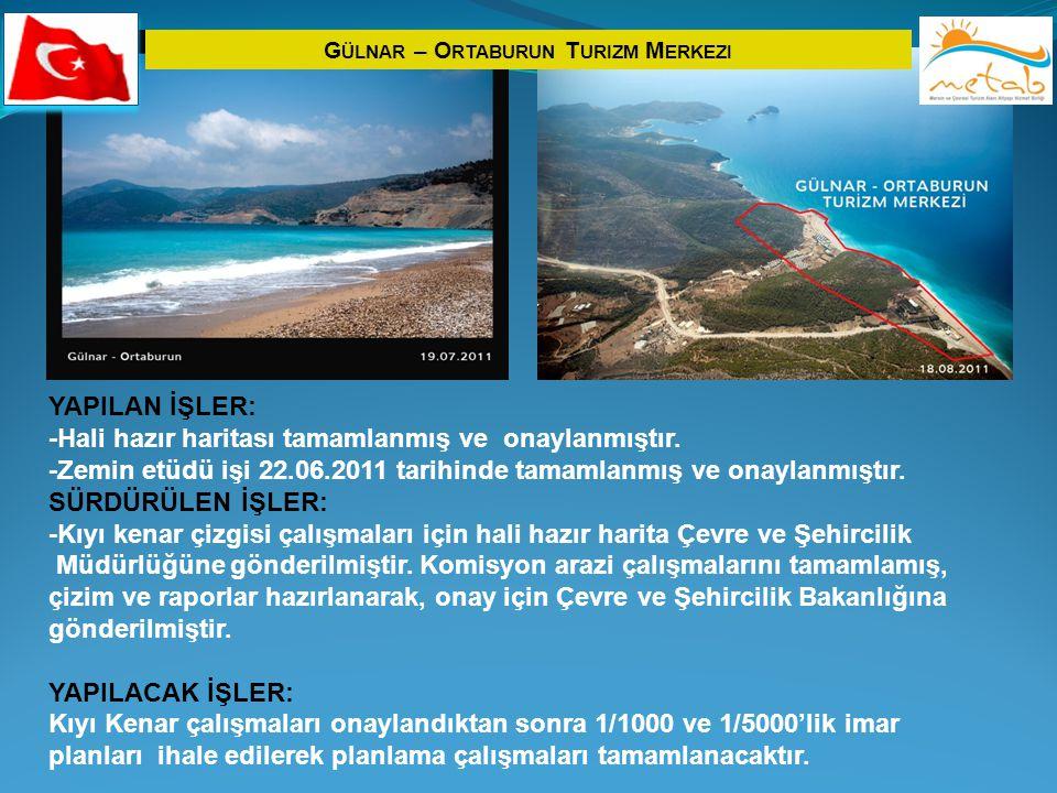 G ÜLNAR – O RTABURUN T URIZM M ERKEZI YAPILAN İŞLER: -Hali hazır haritası tamamlanmış ve onaylanmıştır. -Zemin etüdü işi 22.06.2011 tarihinde tamamlan