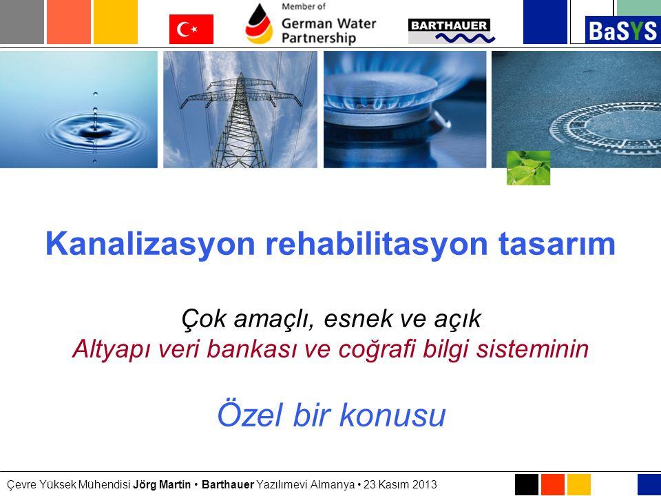 Kanalizasyon rehabilitasyon tasarım • Jörg Martin • Barthauer Yazılımevi • 23 Kasım 2013 Kanalizasyon rehabilitasyon tasarım Çok amaçlı, esnek ve açık