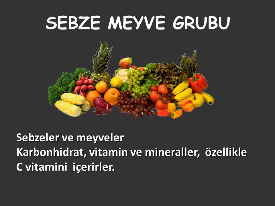 SEBZE MEYVE GRUBU Sebzeler ve meyveler Karbonhidrat, vitamin ve mineraller, özellikle C vitamini içerirler.