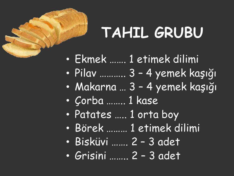 TAHIL GRUBU • Ekmek …….1 etimek dilimi • Pilav ………..