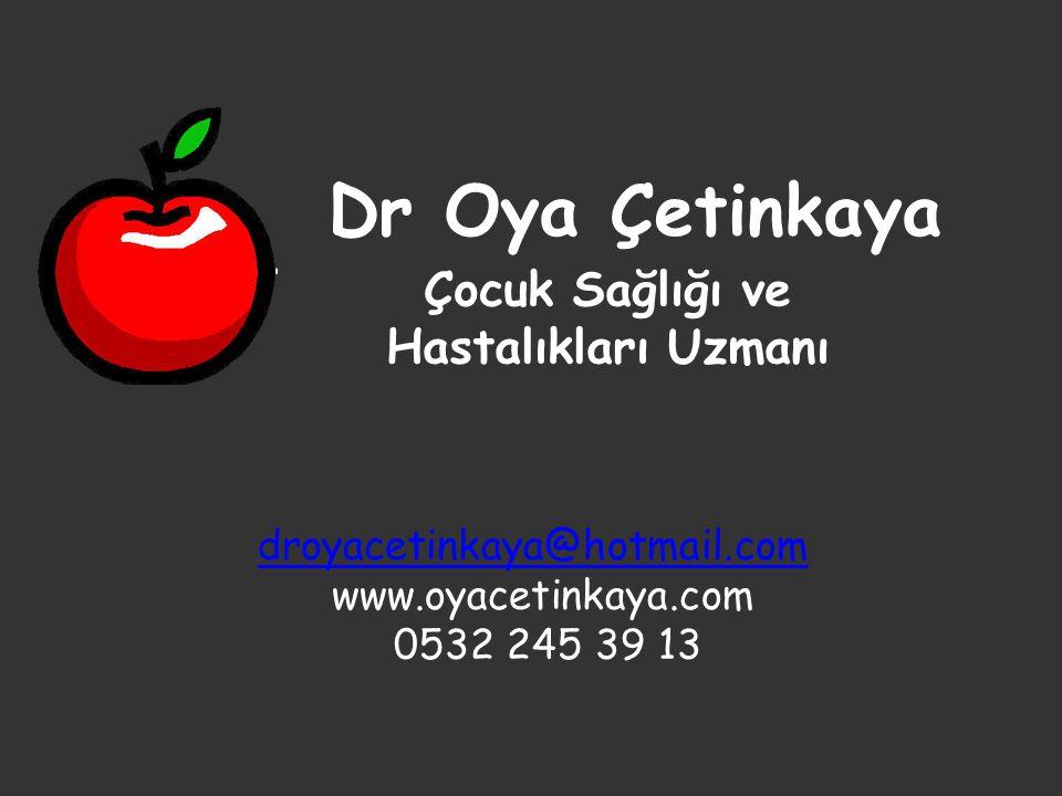 Dr Oya Çetinkaya Çocuk Sağlığı ve Hastalıkları Uzmanı droyacetinkaya@hotmail.com www.oyacetinkaya.com 0532 245 39 13