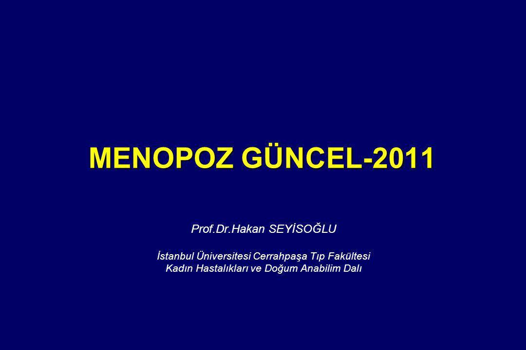 MENOPOZ GÜNCEL-2011 Prof.Dr.Hakan SEYİSOĞLU İstanbul Üniversitesi Cerrahpaşa Tıp Fakültesi Kadın Hastalıkları ve Doğum Anabilim Dalı