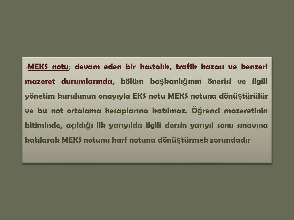  MEKS notu; devam eden bir hastalık, trafik kazası ve benzeri mazeret durumlarında, bölüm ba ş kanlı ğ ının önerisi ve ilgili yönetim kurulunun onayı