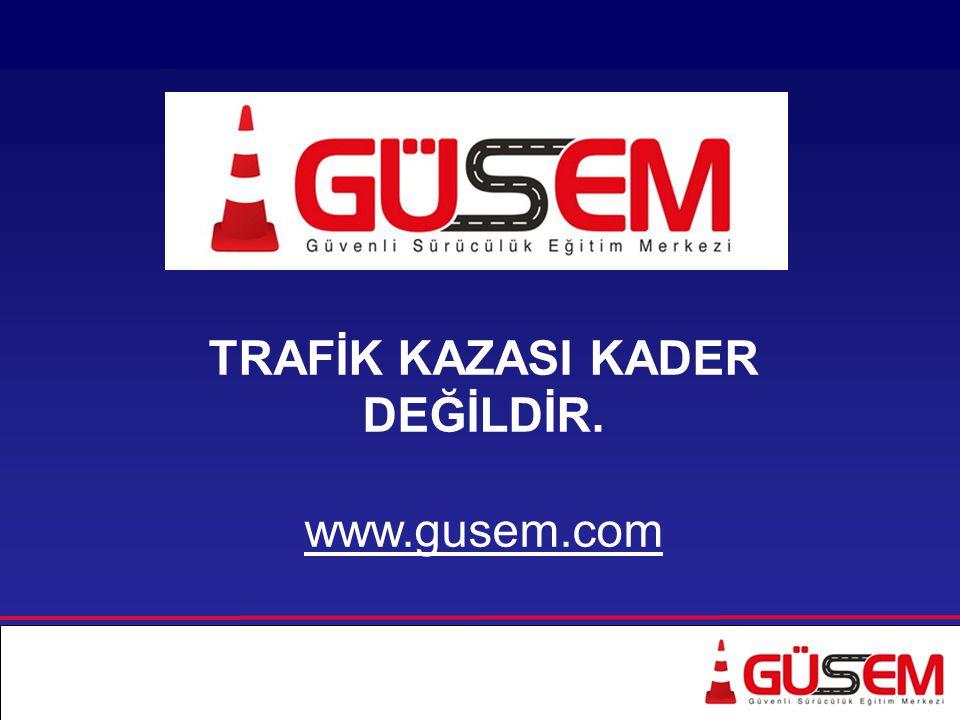 TRAFİK KAZASI KADER DEĞİLDİR. www.gusem.com