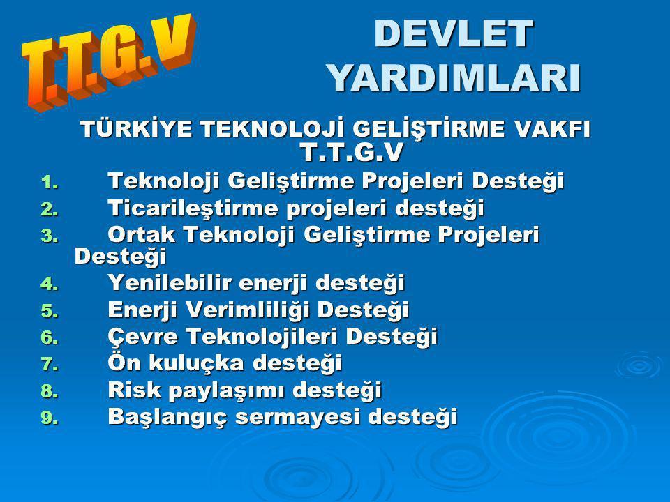 TÜRKİYE TEKNOLOJİ GELİŞTİRME VAKFI T.T.G.V 1.Teknoloji Geliştirme Projeleri Desteği 2.
