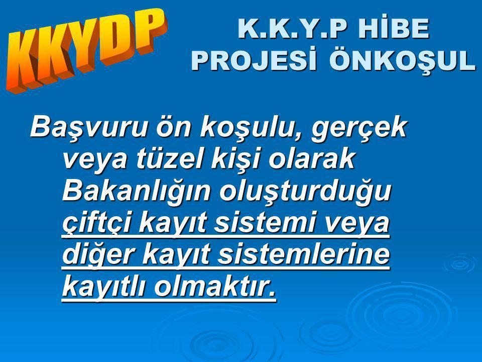 K.K.Y.P HİBE PROJESİ ÖNKOŞUL Başvuru ön koşulu, gerçek veya tüzel kişi olarak Bakanlığın oluşturduğu çiftçi kayıt sistemi veya diğer kayıt sistemlerine kayıtlı olmaktır.
