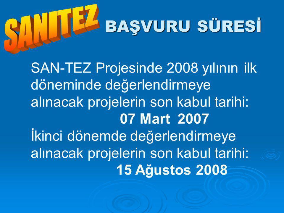 BAŞVURU SÜRESİ SAN-TEZ Projesinde 2008 yılının ilk döneminde değerlendirmeye alınacak projelerin son kabul tarihi: 07 Mart 2007 İkinci dönemde değerlendirmeye alınacak projelerin son kabul tarihi: 15 Ağustos 2008