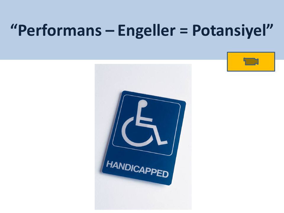 """Performans – Engeller = Potansiyel"""
