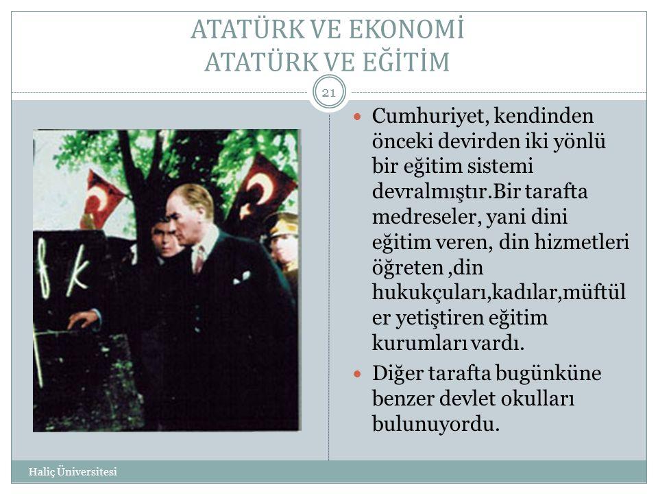 Haliç Üniversitesi 21  Cumhuriyet, kendinden önceki devirden iki yönlü bir eğitim sistemi devralmıştır.Bir tarafta medreseler, yani dini eğitim veren
