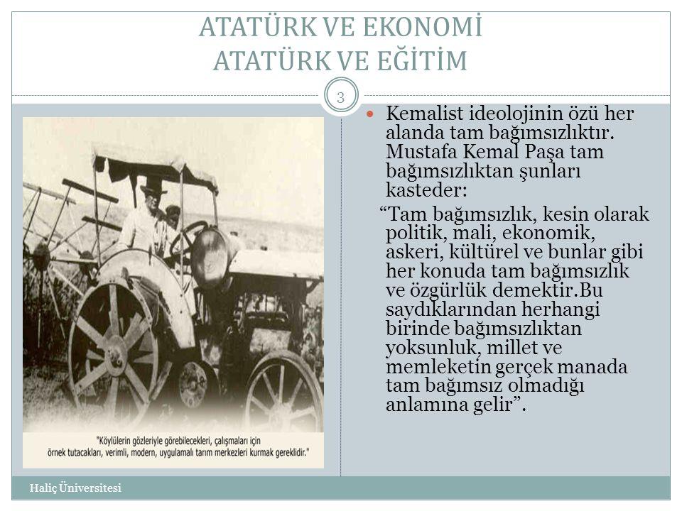 """Haliç Üniversitesi 3  Kemalist ideolojinin özü her alanda tam bağımsızlıktır. Mustafa Kemal Paşa tam bağımsızlıktan şunları kasteder: """"Tam bağımsızlı"""