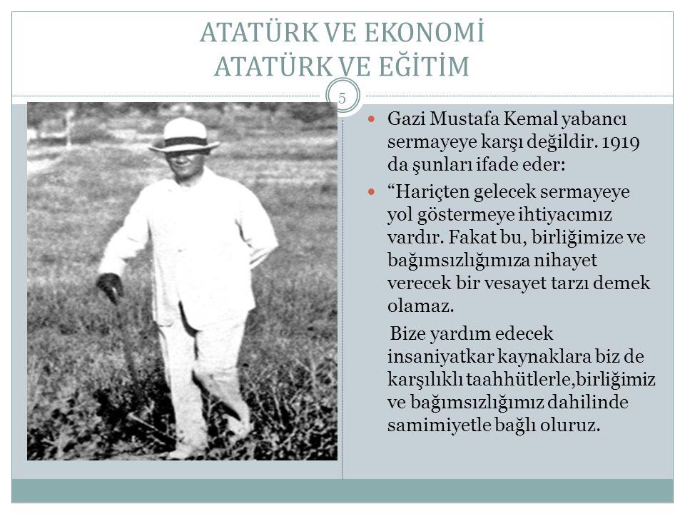 """ATATÜRK VE EKONOMİ ATATÜRK VE EĞİTİM Haliç Üniversitesi 5  Gazi Mustafa Kemal yabancı sermayeye karşı değildir. 1919 da şunları ifade eder:  """"Hariçt"""