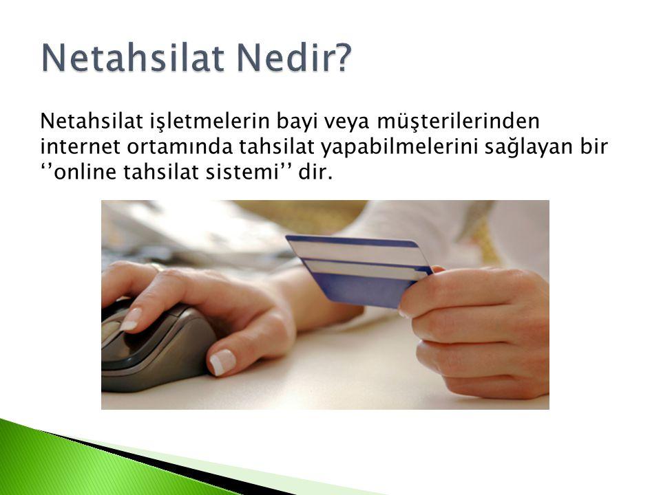 Netahsilat işletmelerin bayi veya müşterilerinden internet ortamında tahsilat yapabilmelerini sağlayan bir ''online tahsilat sistemi'' dir.