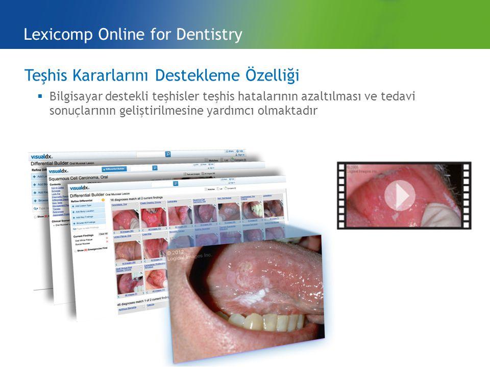 Teşhis Kararlarını Destekleme Özelliği  Bilgisayar destekli teşhisler teşhis hatalarının azaltılması ve tedavi sonuçlarının geliştirilmesine yardımcı olmaktadır Lexicomp Online for Dentistry