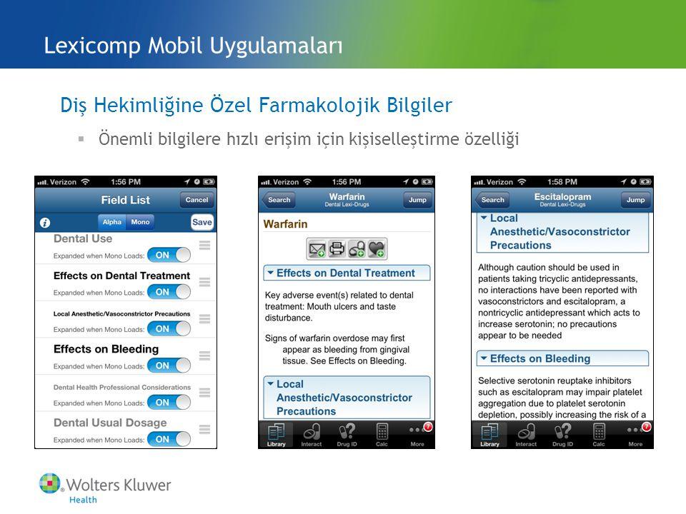 Lexicomp Mobil Uygulamaları Diş Hekimliğine Özel Farmakolojik Bilgiler  Önemli bilgilere hızlı erişim için kişiselleştirme özelliği