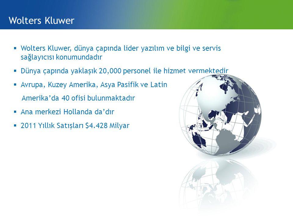  Wolters Kluwer, dünya çapında lider yazılım ve bilgi ve servis sağlayıcısı konumundadır  Dünya çapında yaklaşık 20,000 personel ile hizmet vermektedir  Avrupa, Kuzey Amerika, Asya Pasifik ve Latin Amerika'da 40 ofisi bulunmaktadır  Ana merkezi Hollanda da'dır  2011 Yıllık Satışları $4.428 Milyar Wolters Kluwer