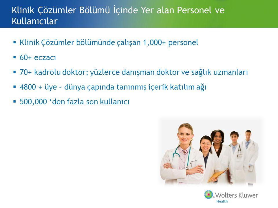  Klinik Çözümler bölümünde çalışan 1,000+ personel  60+ eczacı  70+ kadrolu doktor; yüzlerce danışman doktor ve sağlık uzmanları  4800 + üye – dünya çapında tanınmış içerik katılım ağı  500,000 'den fazla son kullanıcı Klinik Çözümler Bölümü İçinde Yer alan Personel ve Kullanıcılar