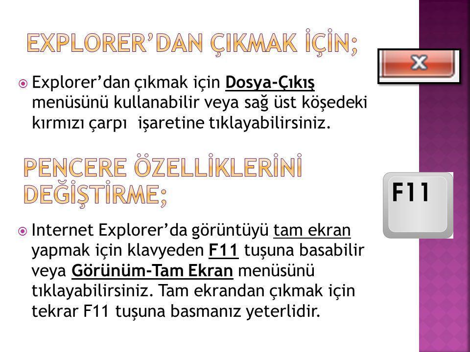  Explorer'dan çıkmak için Dosya-Çıkış menüsünü kullanabilir veya sağ üst köşedeki kırmızı çarpı işaretine tıklayabilirsiniz.  Internet Explorer'da g