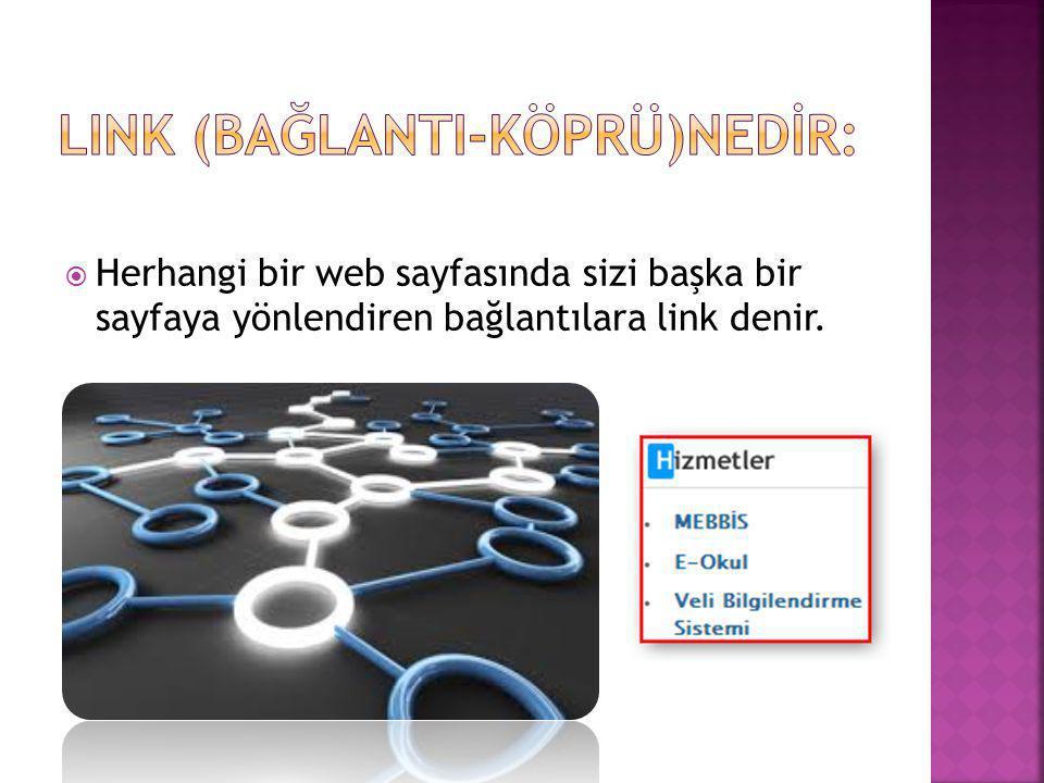  Herhangi bir web sayfasında sizi başka bir sayfaya yönlendiren bağlantılara link denir.