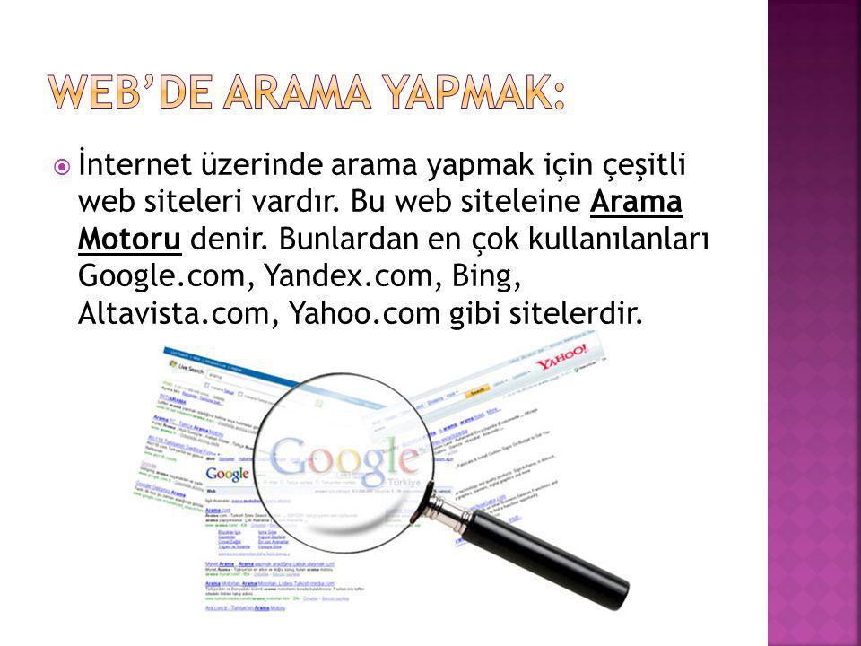  İnternet üzerinde arama yapmak için çeşitli web siteleri vardır. Bu web siteleine Arama Motoru denir. Bunlardan en çok kullanılanları Google.com, Ya