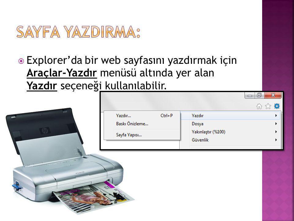  Explorer'da bir web sayfasını yazdırmak için Araçlar-Yazdır menüsü altında yer alan Yazdır seçeneği kullanılabilir.