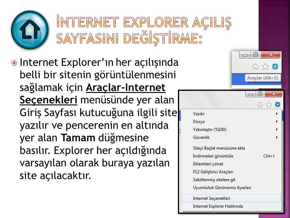 Internet Explorer'ın her açılışında belli bir sitenin görüntülenmesini sağlamak için Araçlar-Internet Seçenekleri menüsünde yer alan Giriş Sayfası k