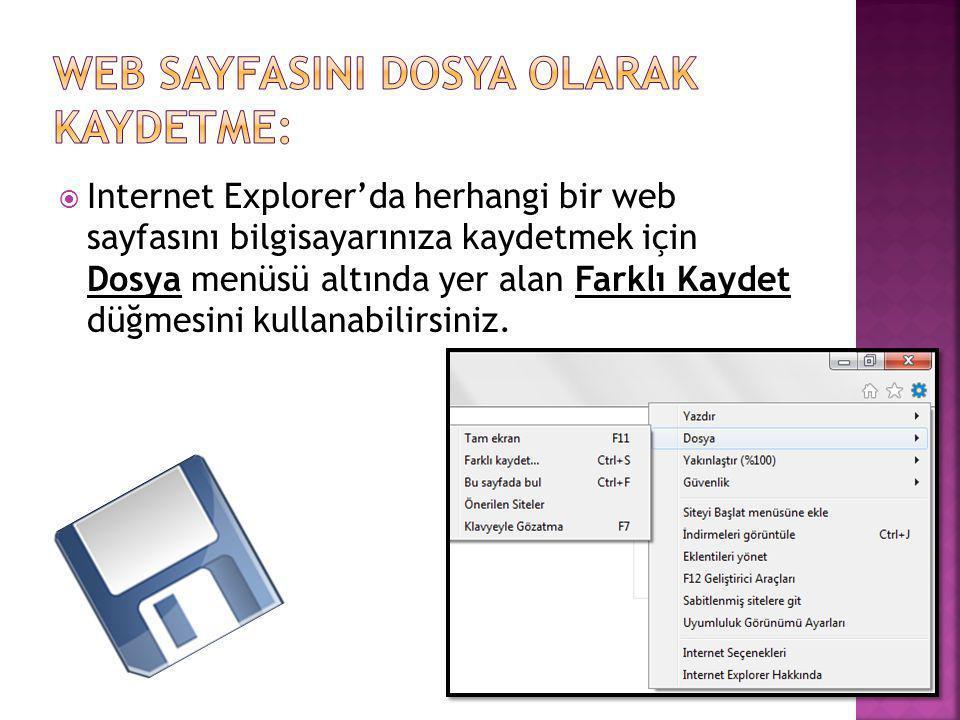  Internet Explorer'da herhangi bir web sayfasını bilgisayarınıza kaydetmek için Dosya menüsü altında yer alan Farklı Kaydet düğmesini kullanabilirsin