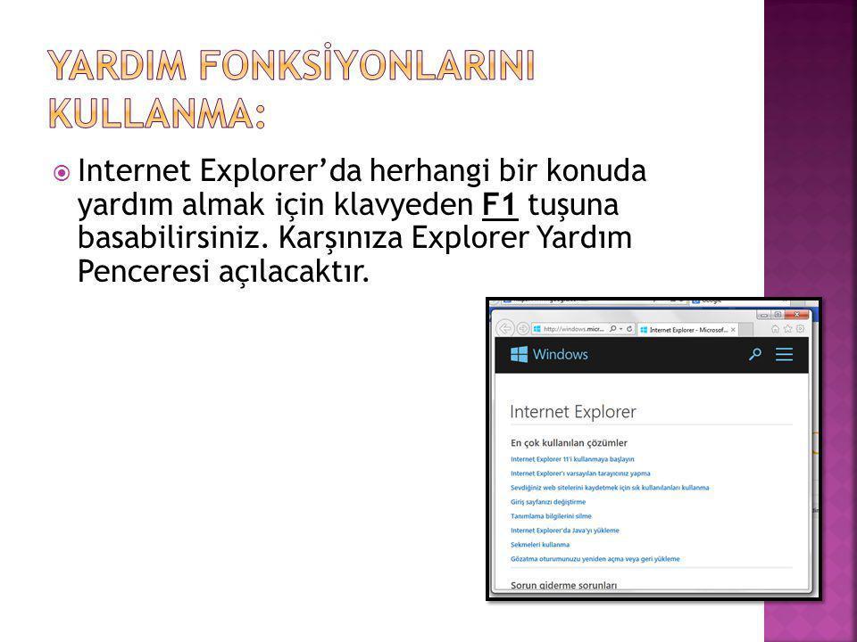  Internet Explorer'da herhangi bir konuda yardım almak için klavyeden F1 tuşuna basabilirsiniz. Karşınıza Explorer Yardım Penceresi açılacaktır.