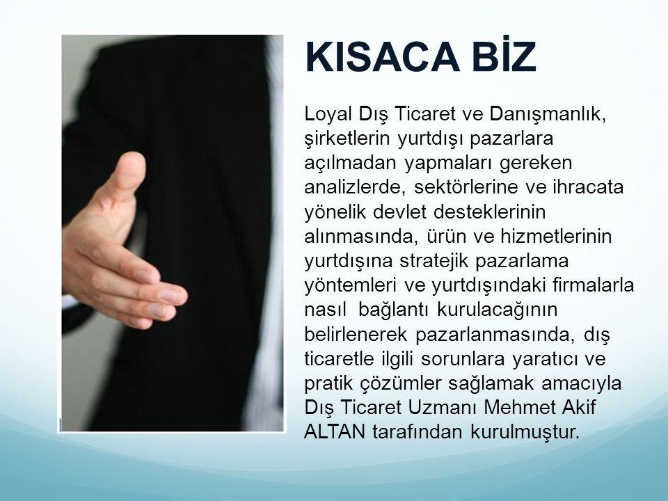 KISACA BİZ Loyal Dış Ticaret ve Danışmanlık, şirketlerin yurtdışı pazarlara açılmadan yapmaları gereken analizlerde, sektörlerine ve ihracata yönelik