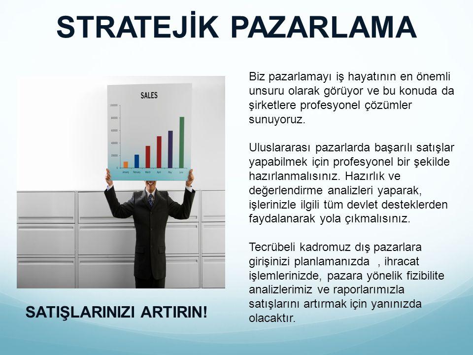 STRATEJİK PAZARLAMA SATIŞLARINIZI ARTIRIN! Biz pazarlamayı iş hayatının en önemli unsuru olarak görüyor ve bu konuda da şirketlere profesyonel çözümle