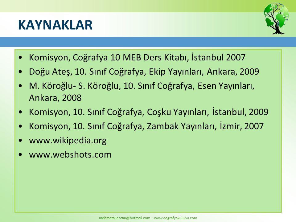 mehmetaliercan@hotmail.com - www.cografyakulubu.com KAYNAKLAR •Komisyon, Coğrafya 10 MEB Ders Kitabı, İstanbul 2007 •Doğu Ateş, 10. Sınıf Coğrafya, Ek
