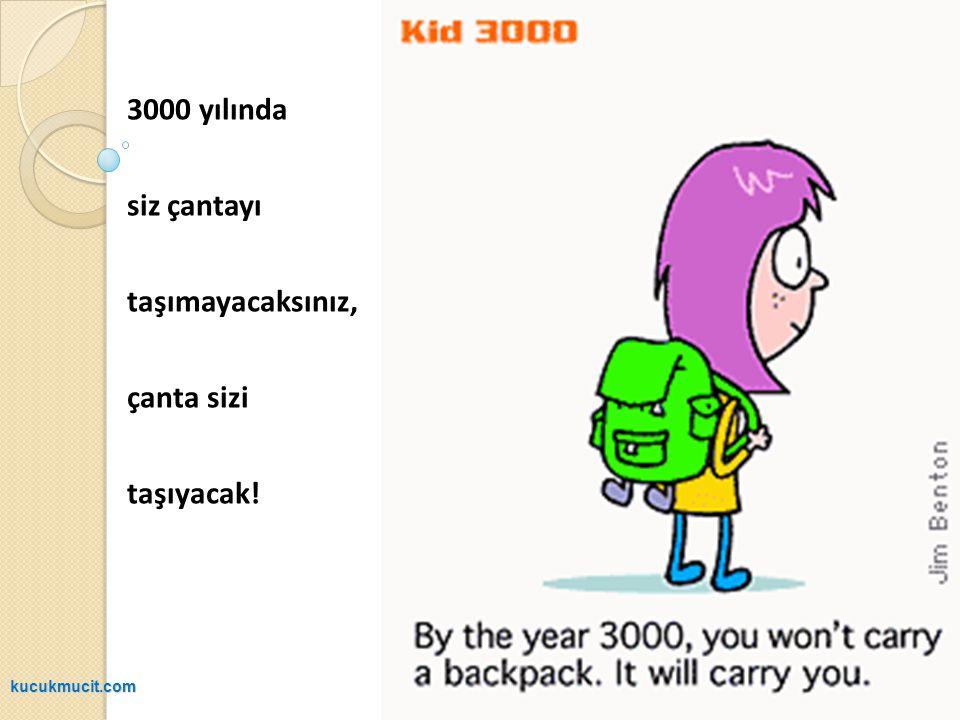 3000 yılında siz çantayı taşımayacaksınız, çanta sizi taşıyacak! kucukmucit.com