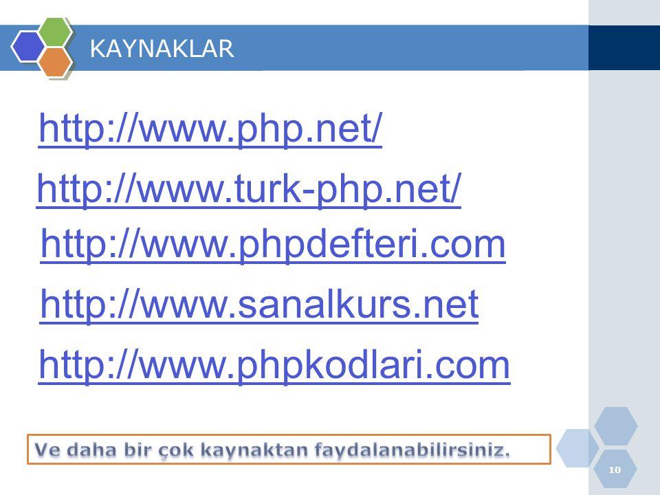 10 KAYNAKLAR http://www.turk-php.net/ http://www.php.net/ http://www.sanalkurs.net http://www.phpkodlari.com http://www.phpdefteri.com