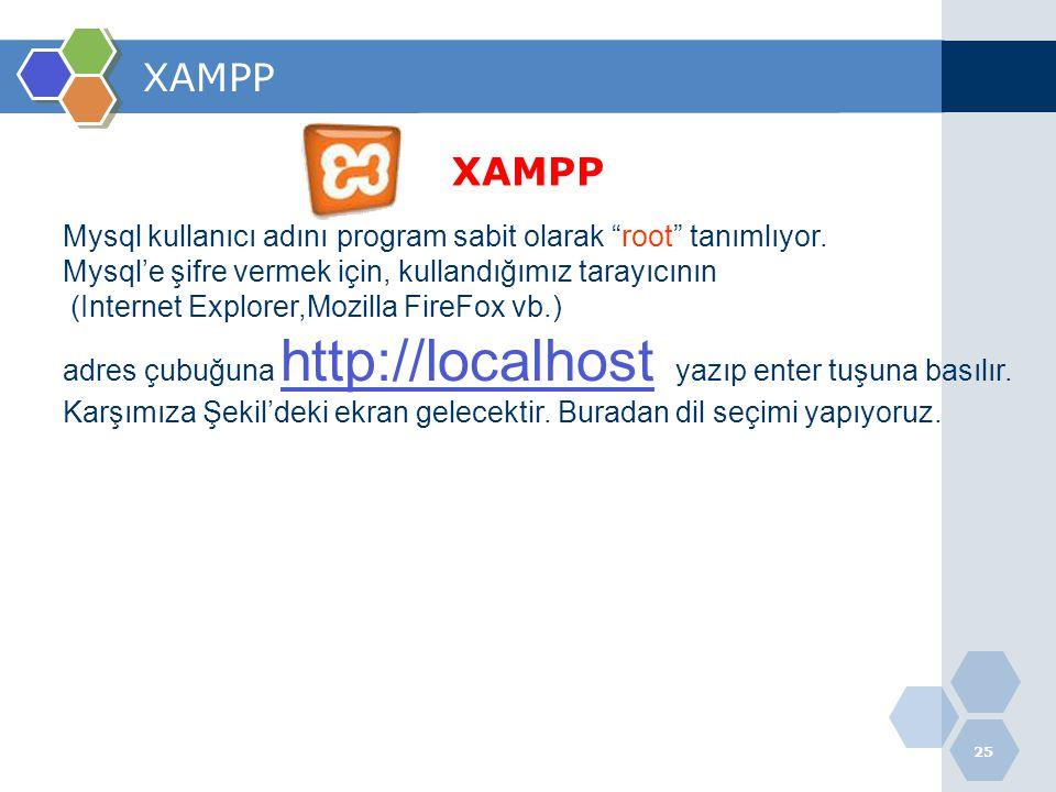 """25 XAMPP Mysql kullanıcı adını program sabit olarak """"root"""" tanımlıyor. Mysql'e şifre vermek için, kullandığımız tarayıcının (Internet Explorer,Mozilla"""