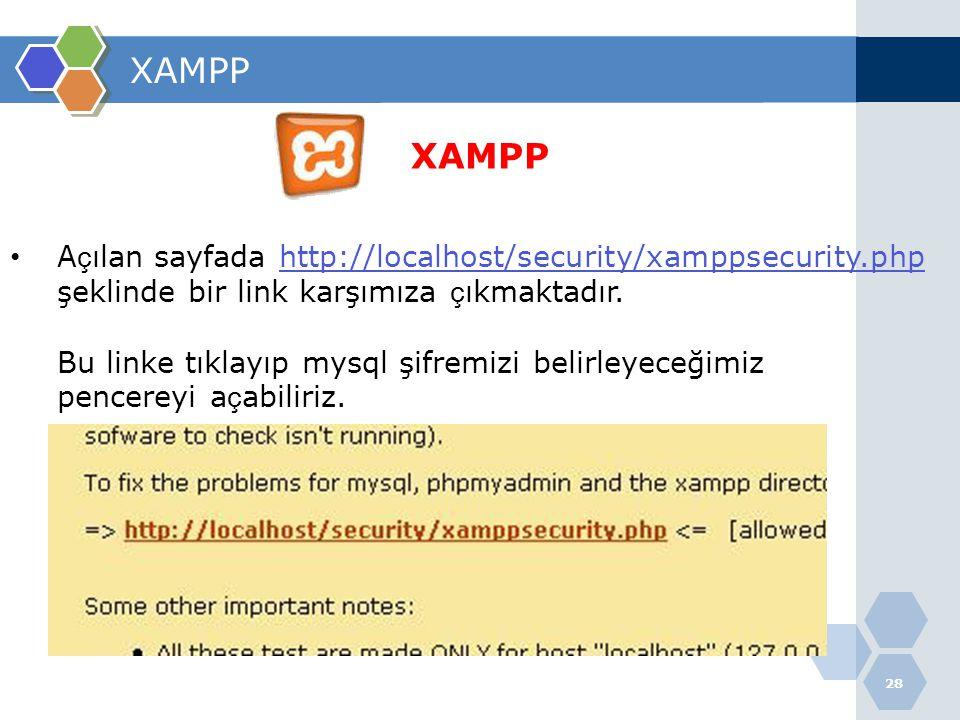 28 XAMPP • A ç ılan sayfada http://localhost/security/xamppsecurity.phphttp://localhost/security/xamppsecurity.php şeklinde bir link karşımıza ç ıkmak