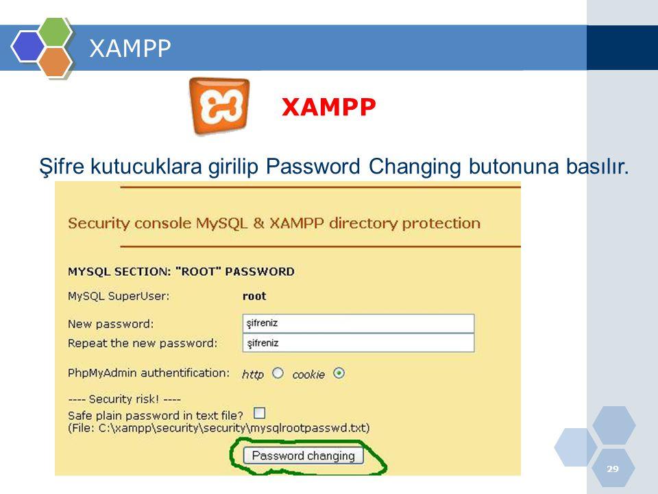 29 XAMPP Şifre kutucuklara girilip Password Changing butonuna basılır.