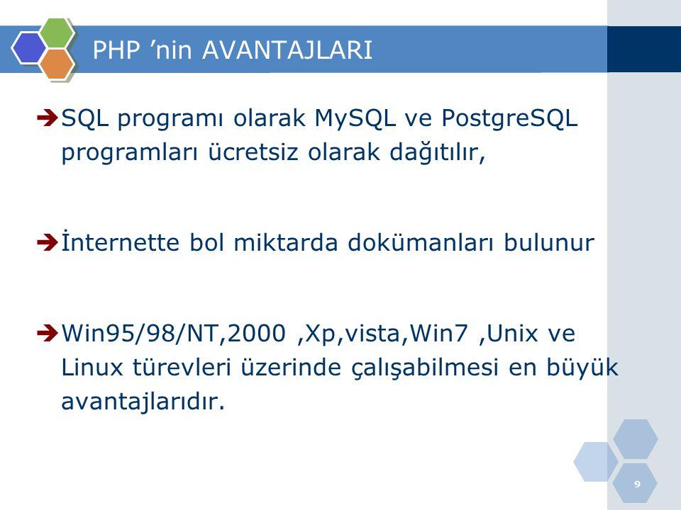 9 PHP 'nin AVANTAJLARI  SQL programı olarak MySQL ve PostgreSQL programları ücretsiz olarak dağıtılır,  İnternette bol miktarda dokümanları bulunur