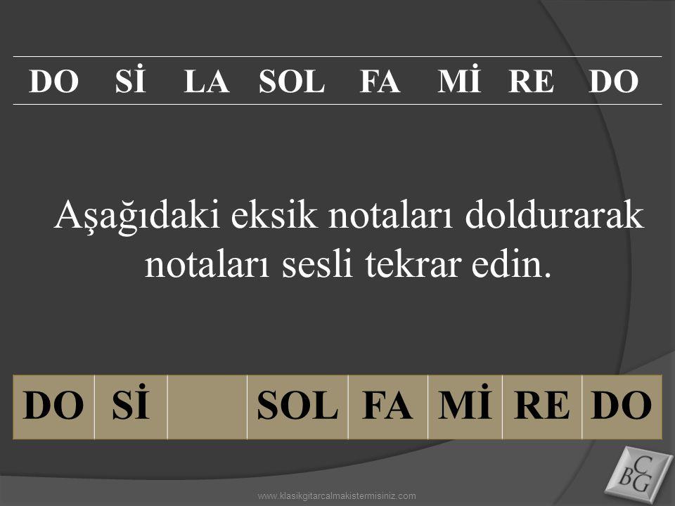 Aşağıdaki eksik notaları doldurarak notaları sesli tekrar edin. DOSİSOLFAMİREDO SİLASOLFAMİREDO www.klasikgitarcalmakistermisiniz.com