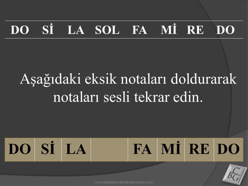 Aşağıdaki eksik notaları doldurarak notaları sesli tekrar edin. DOSİLAFAMİREDO SİLASOLFAMİREDO www.klasikgitarcalmakistermisiniz.com