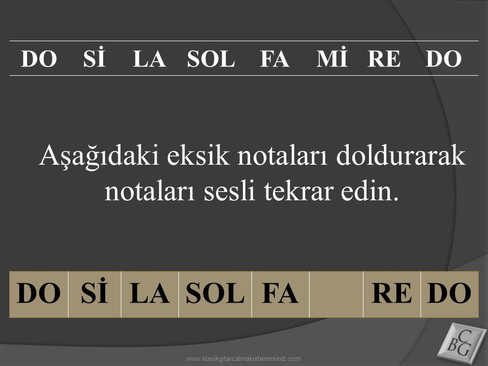 Aşağıdaki eksik notaları doldurarak notaları sesli tekrar edin. DOSİLASOLFAREDO SİLASOLFAMİREDO www.klasikgitarcalmakistermisiniz.com