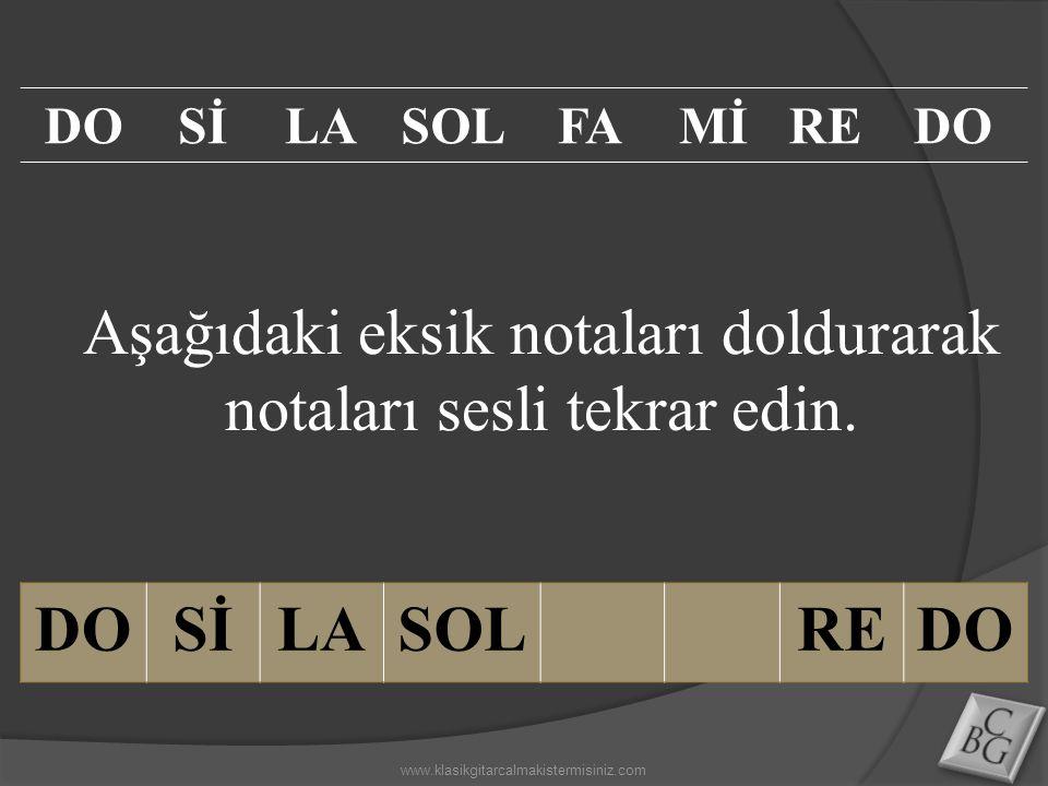 Aşağıdaki eksik notaları doldurarak notaları sesli tekrar edin. DOSİLASOLREDO SİLASOLFAMİREDO www.klasikgitarcalmakistermisiniz.com