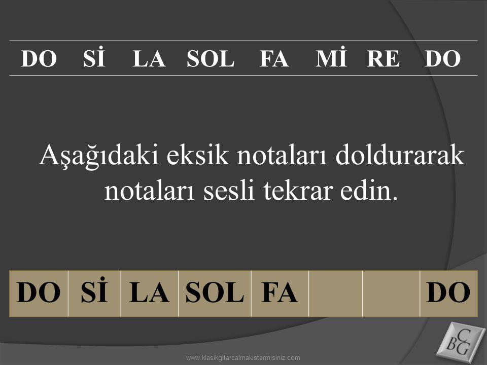 Aşağıdaki eksik notaları doldurarak notaları sesli tekrar edin. DOSİLASOLFADO SİLASOLFAMİREDO www.klasikgitarcalmakistermisiniz.com