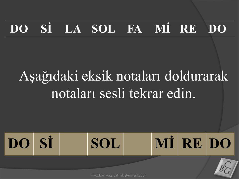 Aşağıdaki eksik notaları doldurarak notaları sesli tekrar edin. DOSİSOLMİREDO SİLASOLFAMİREDO www.klasikgitarcalmakistermisiniz.com