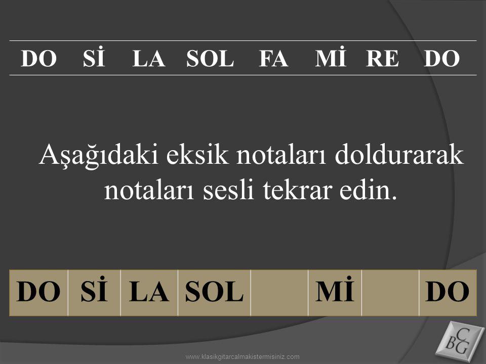 Aşağıdaki eksik notaları doldurarak notaları sesli tekrar edin. DOSİLASOLMİDO SİLASOLFAMİREDO www.klasikgitarcalmakistermisiniz.com
