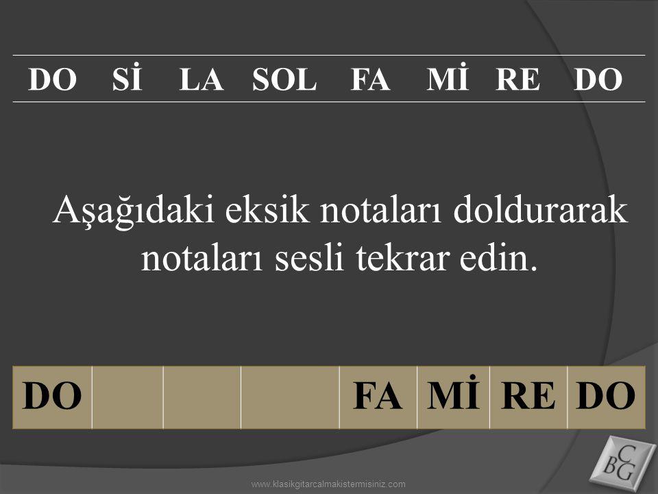 Aşağıdaki eksik notaları doldurarak notaları sesli tekrar edin. DOFAMİREDO SİLASOLFAMİREDO www.klasikgitarcalmakistermisiniz.com
